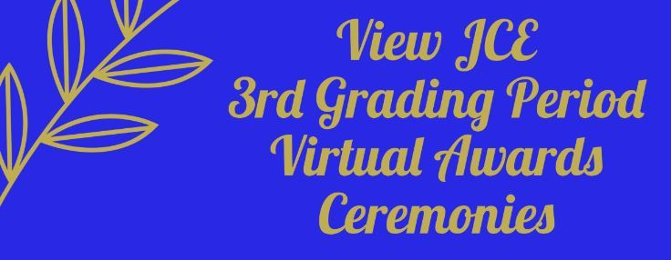 View JCE 2nd Grading Period Virtual Awards Ceremonies
