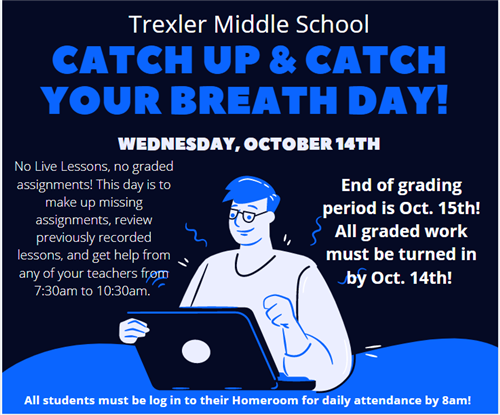 Catch Up & Catch Your Breath Day.  Wednesday October 14th. This Day is dedicated to making up missing assignments